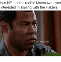 Not gonna lie if they sign him the Raiders are gonna be scary @funniestnbamemez: hen NFL teams realize Marshawn Lync  interested in signing with the Raiders  GFUNNIESTNFLMEMES Not gonna lie if they sign him the Raiders are gonna be scary @funniestnbamemez
