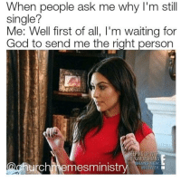 Dating, God, and Memes: hen people ask me why I'm still  single?  Me: Well first of all, I'm waiting for  God to send me the right person  achurchmemesministr 11 Hilarious Christian Dating Memes That Are Cracking Us Up This Week