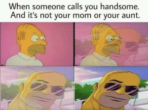 Dank, Memes, and Target: hen someone calls you handsome.  And it's not your mom or your aunt. Cant relate by Thrash_Tanks MORE MEMES