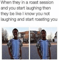 LOL 😂💀 @funnyblack.s ➡️ TAG 5 FRIENDS ➡️ TURN ON POST NOTIFICATIONS: hen they in a roast session  and you start laughing then  they be like I know you not  laughing and start roasting you LOL 😂💀 @funnyblack.s ➡️ TAG 5 FRIENDS ➡️ TURN ON POST NOTIFICATIONS