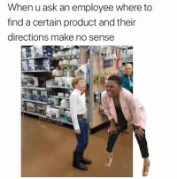 Fam, Funny, and Ask: hen u ask an employee where to  find a certain product and their  directions make no sense Just take me there fam (@lilhankwilliams)