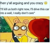 """Akon, Crazy, and Lmao: hen y'all arguing and you crazy  I'll kill us both right now, I'll drive this car  nto a wall, I really don't care"""" lmao 😂😂😂😂😂... Alexa play locked up by Akon 💀"""