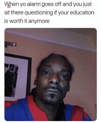 Memes, Yo, and Alarm: hen yo alarm goes off and you just  sit there questioning if your education  is worth it anymore 🤣Lol
