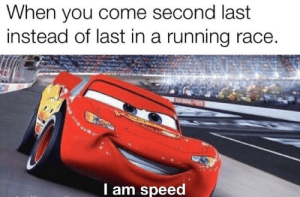 Dank Memes, Race, and Running: hen you come second last  instead of last in a running race  l am speed Slow wins the race