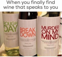 Oug: hen you finally find  wine that speaks to you  OUG  MURDER  DOWN MIND  LEVEL  THREAT LEVEd  L.