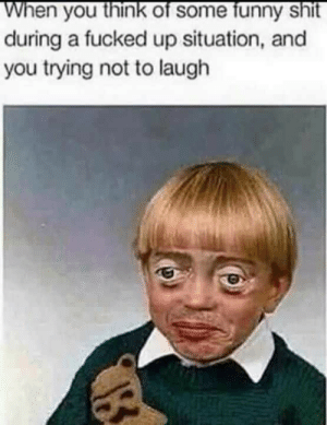 Dank, Funny, and Memes: hen you think of some funny shit  during a fucked up situation, and  you trying not to laugh meirl by beingjac MORE MEMES