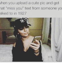 "Memes, 🤖, and Hats: hen you upload a cute pic and get  hat ""miss you"" text from someone yo  alked to in 1927"