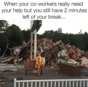 Funny, Break, and Help: hen your co-Workers really need  your help but you still have 2 minutes  left of your break Me everyday via /r/funny https://ift.tt/2NYQWfW