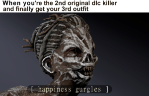Best, Dlc, and Killer: hen you're the 2nd original dlc killer  and finally get your 3rd outfit  d4  Ehappiness gurgles ] And its suboptimal at best