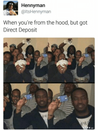 Via Harvey J: Henny man  altsHennyman  When you're from the hood, but got  Direct Deposit  FIE Via Harvey J
