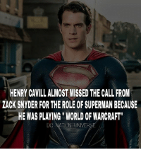 """Batman, Memes, and Superman: HENRY CAVILL ALMOST MISSED THE CALL FROM  ZACK SNYDER FOR THE ROLE OF SUPERMAN BECAUSE  HEWAS PLAYING """" WORLD OF WARCRAFT""""  DC NATION UNIVER Worth it . dc dccomics dceu dcu dcrebirth dcnation dcextendeduniverse batman superman manofsteel thedarkknight wonderwoman justiceleague cyborg aquaman martianmanhunter greenlantern theflash greenarrow suicidesquad thejoker harleyquinn comics injusticegodsamon"""