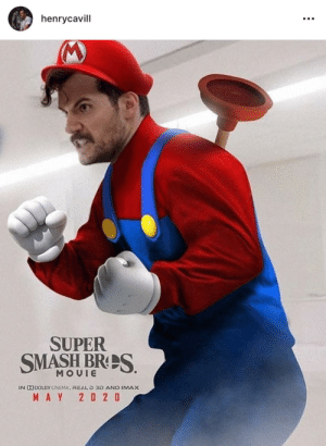 Imax, Instagram, and Smashing: henrycavill  SUPER  SMASH BRES  MOUIE  IN D40OLBY CINEMA, REALD 3D AND IMAX  MAY 2 0 2 0 Posted on Henry Cavill's Instagram