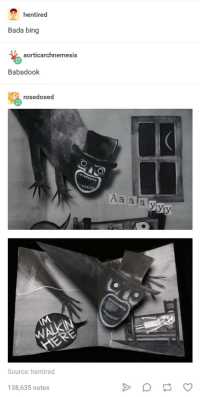 Oh: hentired  Bada bing  aorticarchnemesis  Babadook  rosedosed  Aa ala  Source: hentired  138,635 notes Oh