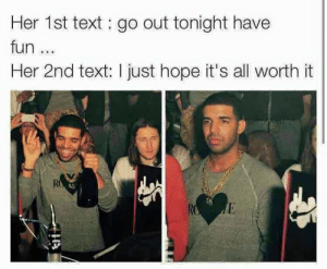 Text, Hope, and Her: Her 1st text go out tonight have  fun...  Her 2nd text: I just hope it's all worth it