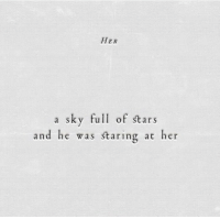 Stars, Her, and Sky: HER  a sky ful of stars  and he was staring at her
