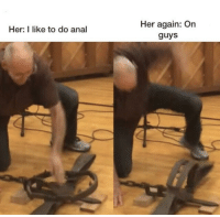 Anal, Her, and Like: Her again: On  guys  Her I like to do anal That was way too close