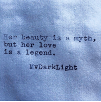 Love, Legend, and Her: Her beauty is a myth,  but her love  is a legend.  MvDarkLight