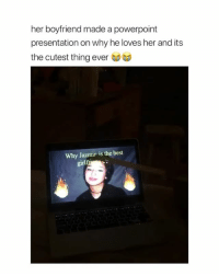 Best, Powerpoint, and Girl Memes: her boyfriend made a powerpoint  presentation on why he loves her and its  the cutest thing ever  閛閈  Why Jazmin is the best  gi  rlf this is the cutest thing ever