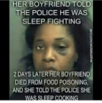 🙌🏼: HER BOYFRIEND TOLD  THE POLICE HE WAS  SLEEP FIGHTING  2 DAYS LATER HER BOYFRIEND  DIED FROM FOOD POISONING,  AND SHE TOLD THE POLICE SHE  P COOKI 🙌🏼