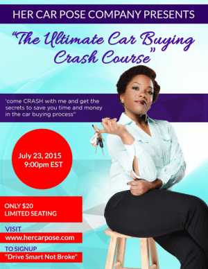 """meme-mage:  Strike a Pose with Confidence & Savoir-faire What's the first thing a woman does when she buys a car she's proud of? She poses, smiles, points and shoots!I'll help you get into the car you didn't think you could own! http://www.hercarpose.com/: HER CAR POSE COMPANY PRESENTS  """"The Ulimate Car Buying  Crash Course  'come CRASH with me and get the  secrets to save you time and money  in the car buying process""""  July 23, 2015  9:00pm EST  ONLY $20  LIMITED SEATING  VISIT  www.hercarpose.com  TO SIGNUP  """"Drive Smart Not Broke"""" meme-mage:  Strike a Pose with Confidence & Savoir-faire What's the first thing a woman does when she buys a car she's proud of? She poses, smiles, points and shoots!I'll help you get into the car you didn't think you could own! http://www.hercarpose.com/"""