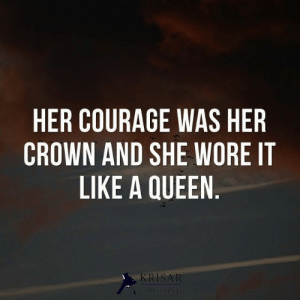 Queen, Courage, and Her: HER COURAGE WAS HER  CROWN AND SHE WORE IT  LIKE A QUEEN.  KRISAR  CLOTHING A positive quote to make your day! If your in the marketing for a great selection Of Men's Clothing & Accessories. Vest Bow Tie Sets, Vest NeckTie Sets, Shirts, Socks, Belts, Cuff Links, Cummerbunds, Boxers, Suspenders visit us now!
