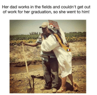 Respect!  Follow us - Mexican Problems.: Her dad works in the fields and couldn't get out  of work for her graduation, so she went to him! Respect!  Follow us - Mexican Problems.