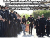 Memes, Phoenix, and 🤖: Her Daddy couldn't be here for kindergarten graduation  because he was killed3days agointheline of du  So her Phoenix Police familyshowed upandlined the walkway,  cheering on Tatum Raetzwhomanagedtosmiles even fora little. Extended family, we all need them!!!