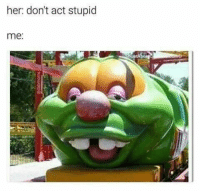 Funny, Her, and Act: her: don't act stupid  me:  obt me. https://t.co/kUd1TMNWAk