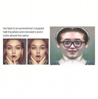 Meme, Memes, and Image: her face is so symmetrical i cropped  half the photo and mirrored it and it  looks almost the same Cursed image. This is a meme I created with my own face in 2015... -ellie