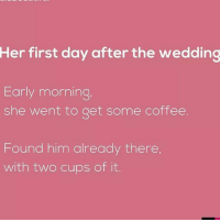 Goals, Memes, and Relationship Goals: Her  first day after the wedding  Early morning  she went to get some coffee  Found him already there  with two cups of it Relationship goals💕 Via admin-@__chintu____