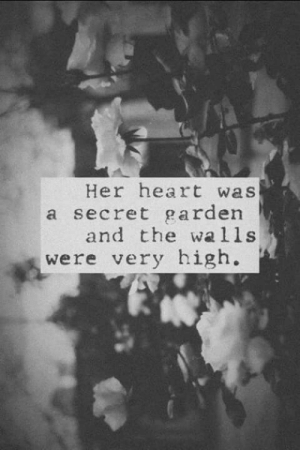 Heart, Her, and Secret: Her heart was  a secret garden  and the walls  were very high.