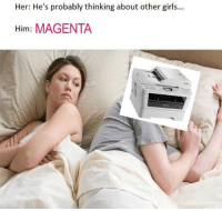 Girls, Her, and Him: Her: He's probably thinking about other girls.  Him: MAGENTA