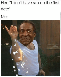 """Funny, First Date, and Dating Me: Her: """"I don't have sex on the first  date  Me We'll see about that home girl"""