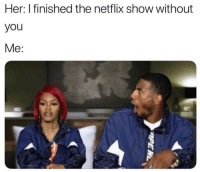 Memes, Netflix, and 🤖: Her: I finished the netflix show without  you  Me: How dare you 😱 Follow @confessionsofablonde @confessionsofablonde @confessionsofablonde