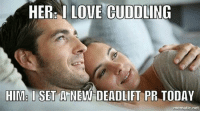 Her thoughts vs his thoughts.: HER I LOVE CUDDLING  HIMe I SET A NEW DEADLIFT PR TODAY  mematic net Her thoughts vs his thoughts.