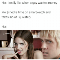 Snapchat: DankMemesGang 🔥: Her: I really like when a guy wastes money  Me: checks time on smartwatch and  takes sip of Fiji water)  Her  Bad JokeBen Snapchat: DankMemesGang 🔥