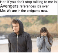 Reddit, Avengers, and Her: Her: if you don't stop talking to me in  Avengers references it's over  Me: We are in the endgame now.  sutterst