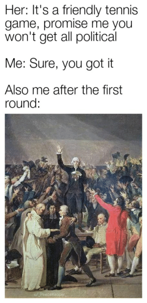 Tennis Court Oath 1789: Her: It's a friendly tennis  game, promise me you  won't get all political  Me: Sure, you got it  Also me after the first  round  cekeaper Tennis Court Oath 1789