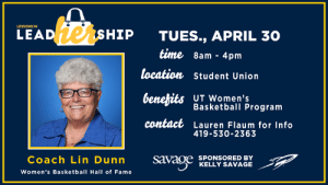 Basketball, Memes, and Savage: her  LESSONS IN  LEAD  SHIP  TUES., APRIL 30  tume 8am- 4pm  location Student Union  benehits UT Women's  contact Lauren Flaum for Info  Basketball Program  419-530-2363  Coach Lin Dunn agv.  SPONSORED BY  KELLY SAVAGE  Women's Basketball Hall of Fame 2 weeks away until Lessons in LeadHERship Conference!   Hear from Women's Basketball Hall of Fame Coach Lin Dunn who has over 40 years of coaching experience and a Women's National Basketball Association championship title to her name.   Visit UTRockets.com/LeadHERship for more information!