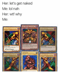 Little D 👀😂: Her: let's get naked  Me: lol nah  Her: wtf why  Me  EXODIA THE FORBIDDEN ONE A  L  RIGHTAD THE FORNDDEN ON  (SPIRECASTERI  @PabloPiqasso  LITTLE D  RIGHT LEG of THE FORBIDDEN ON  LEF LEG OF THE FORBIDDEN ONE liIA Little D 👀😂