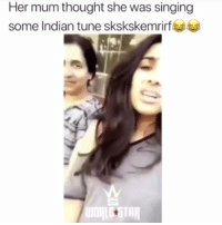 Memes, Singing, and Tag Someone: Her mum thought she was singing  some Indian tune skskskemrirfeed Tag someone 😂 @thehoodtube