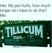 Don't stop, get it, get it!!!: Her: My jaw hurts, how much  longer do I have to do this?  Me:  TILLICUM  3560 Don't stop, get it, get it!!!