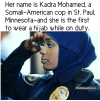 She's so beautiful and brave. I pray she is forever out of harms way. ❤ KadraMohamed theblaquelioness: Her name is Kadra Mohamed, a  Somali-American cop in St. Paul  Minnesota-and she is the first  to wear a hijab while on duty  She's so beautiful and brave. I pray she is forever out of harms way. ❤ KadraMohamed theblaquelioness