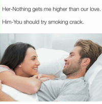 She's 100% a vegan and I DESPISE her (@dankmemeguy): Her-Nothing gets me higher than our love.  Him-You should try smoking crack.  E Dank Memes Gang She's 100% a vegan and I DESPISE her (@dankmemeguy)