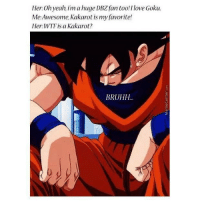 :/ -_-   ~ One Piece The New Era: Her: Oh yeah, imahuge DBZ fan too! love Goku.  Me Awesome Kakarot is my favorite!  Her: WTF is a Kakarot?  BRUHH.. :/ -_-   ~ One Piece The New Era