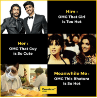 """Her  OMG That Guy  is So Cute  Him  OMG That Girl  Is Too Hot  Meanwhile Me  OMG This Bhatura  Is So Hot  Bewakoof"""" Forever alone 🤣  Revamp your wardrobe with us: http://bwkf.shop/View-Collection"""