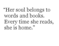 "Books, Home, and Time: ""Her soul belongs to  words and books.  Every time she reads,  she is home."""