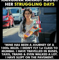 "Kangana Ranaut rvcjinsta: HER STRUGGLING DAYS  RVCJ  ""MINE HAS BEEN A JOURNEY OF A  1000s MILES. I DIDNT FLY 1st CLASS TO  MUMBAI. I HAVE TRAVELLED IN BUSES,  TAXIS, TRAINS & EVEN WALKED A LOT.  I HAVE SLEPT ON THE PAVEMENT. Kangana Ranaut rvcjinsta"