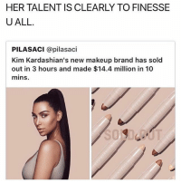 JFC: HER TALENT IS CLEARLY TO FINESSE  U ALL.  PILASACI @pilasaci  Kim Kardashian's new makeup brand has sold  out in 3 hours and made $14.4 million in 10  mins. JFC