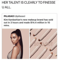 MAN I HOPE THERES MORE MAKEUP IN THAT PEN THING COS IM NOT SPENDING MY RENT MONEY FOR SOME NEXT CONTOUR STICK THAT WILL LAST ME 3 APPLICATIONS: HER TALENT IS CLEARLY TO FINESSE  UALL.  PILASACI @pilasaci  Kim Kardashian's new makeup brand has sold  out in 3 hours and made $14.4 million in 10  mins. MAN I HOPE THERES MORE MAKEUP IN THAT PEN THING COS IM NOT SPENDING MY RENT MONEY FOR SOME NEXT CONTOUR STICK THAT WILL LAST ME 3 APPLICATIONS